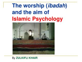 The worship ( ibadah ) and the aim of Islamic Psychology