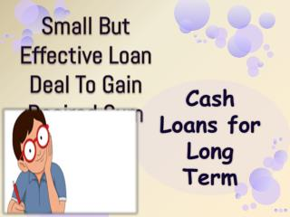 Cash Loans for Long Term - Effective Loan Deal  For Financial Stability