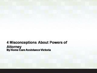 4 Misconceptions About Powers of Attorney