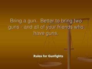 Bring a gun.  Better to bring two guns - and all of your friends who have guns.