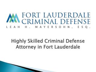 Highly Skilled Criminal Defense Attorney in Fort Lauderdale