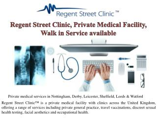 Regent Street Clinic, Private Medical Facility, Walk in Service available