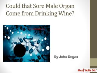 Could that Sore Male Organ Come from Drinking Wine?