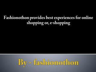 Fashionothon provides best experiences for online shopping or, e-shopping
