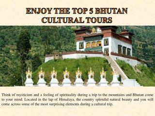 ENJOY THE TOP 5 BHUTAN CULTURAL TOURS