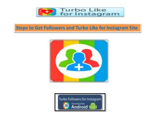 Steps to Get Followers and Turbo Like for Instagram Site