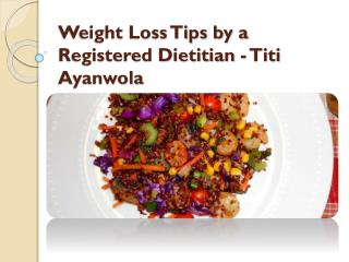 Weight Loss Tips by a Registered Dietitian - Titi Ayanwola
