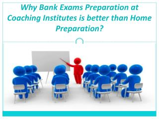Why Bank Exams Preparation at Coaching Institutes is better than Home Preparation?