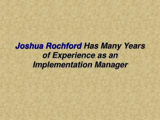 Joshua Rochford Has Many Years of Experience as an Implementation Manager
