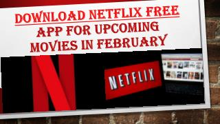 Call 1855-293-0942 Download Netflix Free app for upcoming movies in Feb