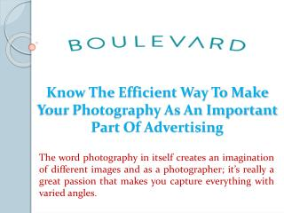 Know The Efficient Way To Make Your Photography As An Important Part Of Advertising