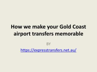 How we make your Gold Coast airport transfers memorable