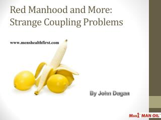 Red Manhood and More: Strange Coupling Problems