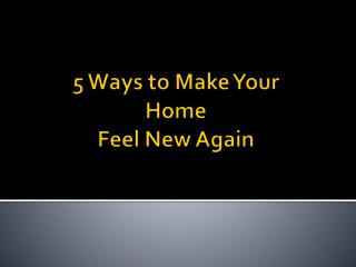 5 Ways to Make Your Home Feel New Again