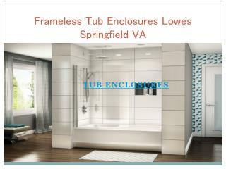 Frameless Tub Enclosures Lowes Springfield VA