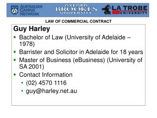 Guy Harley Bachelor of Law (University of Adelaide – 1978) Barrister and Solicitor in Adelaide for 18 years