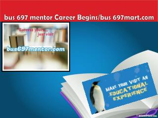 BUS 697 mentor Career Begins/bus 697mart.com