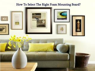 Which type of Foam Mounting Board should you use?