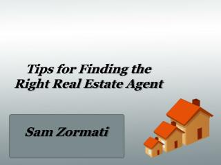 Tips for Finding the Right Real Estate Agent - Sam Zormati