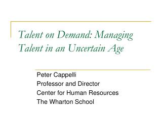 Talent on Demand: Managing Talent in an Uncertain Age