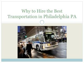 Why to hire Transportation in Philadelphia PA