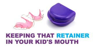 Keeping That Retainer in Your Kid's Mouth