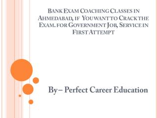 Bank Exam Coaching Classes in Ahmedabad, if  You want to Crack the Exam. for Government Job, Service in First Attempt