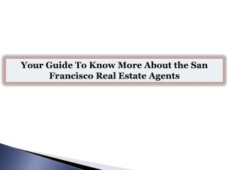 Your Guide To Know More About the San Francisco Real Estate Agents