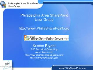 Philadelphia Area SharePoint  User Group  PhillySharePoint    Kristen Bryant RJB Technical Consulting rjbtech sharepoint