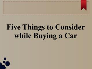Five Tips of Consider while Buying a Car