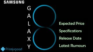 Samsung Galaxy S8- Expected Price Specifications, Release Date, and Latest Rumours