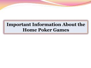 Important Information About the Home Poker Games