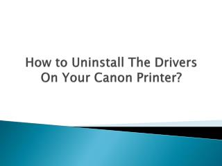 Steps To Uninstall The Drivers On Your Canon Printer