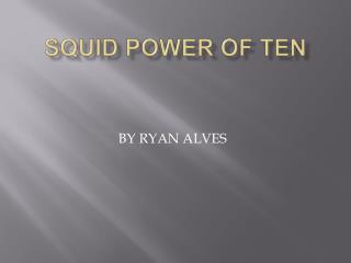 Squid Power of Ten