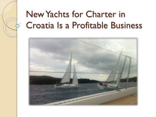 New Yachts for Charter in Croatia Is a Profitable Business