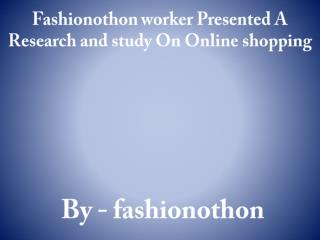 Fashionothon worker Presented A Research and study On Online shopping