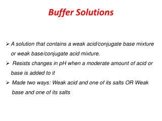 A solution that contains a weak acid/conjugate base mixture or weak base/conjugate acid mixture.