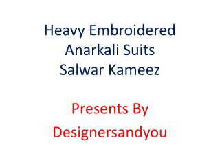 Long Anarkali Suits & 2017 Latest Designer Dresses Collection for Young Ladies. | designersandyou.