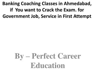 Banking Coaching Classes in Ahmedabad, if  You want to Crack the Exam. for Government Job, Service in First Attempt