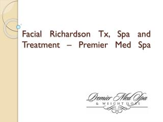 Facial richardson tx, spa and treatment – Premier Med Spa