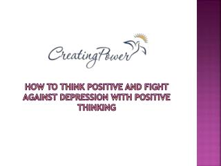 How to Think Positive and Fight Against Depression with Positive Thinking