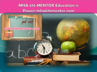 MHA 616 MENTOR Education is Power/mha616mentor.com