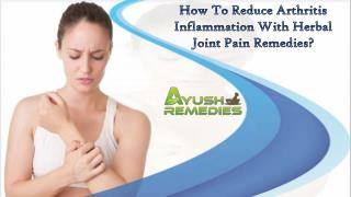 How To Reduce Arthritis Inflammation With Herbal Joint Pain Remedies?