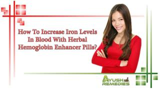 How To Increase Iron Levels In Blood With Herbal Hemoglobin Enhancer Pills?