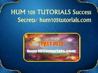 HUM 105 TUTORIALS Success Secrets/ hum105tutorials.com