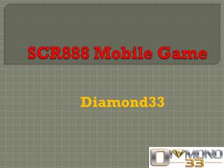 Play SCR888 Mobile Game at Diamond33