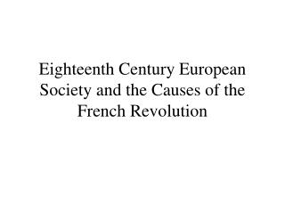 Eighteenth Century European Society and the Causes of the French Revolution