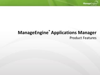 ManageEngine ®  Applications Manager Product Features