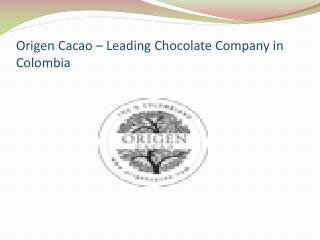 Origen Cacao – Leading Chocolate Company in Colombia
