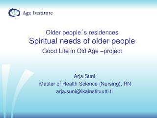 Older people´s residences Spiritual needs of older people Good Life in Old Age –project
